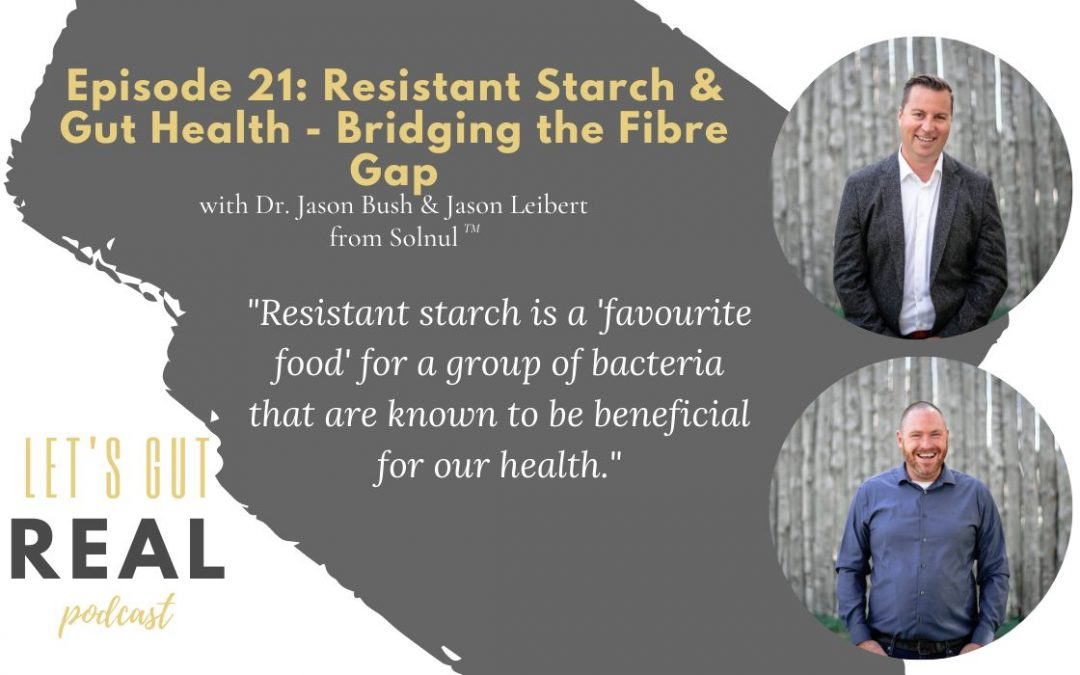 What is resistant starch & how does it impact digestive and metabolic health? I interview Solnul's Dr. Jason Bush and Jason Liebert on this good-for-your-gut microbiota topic!