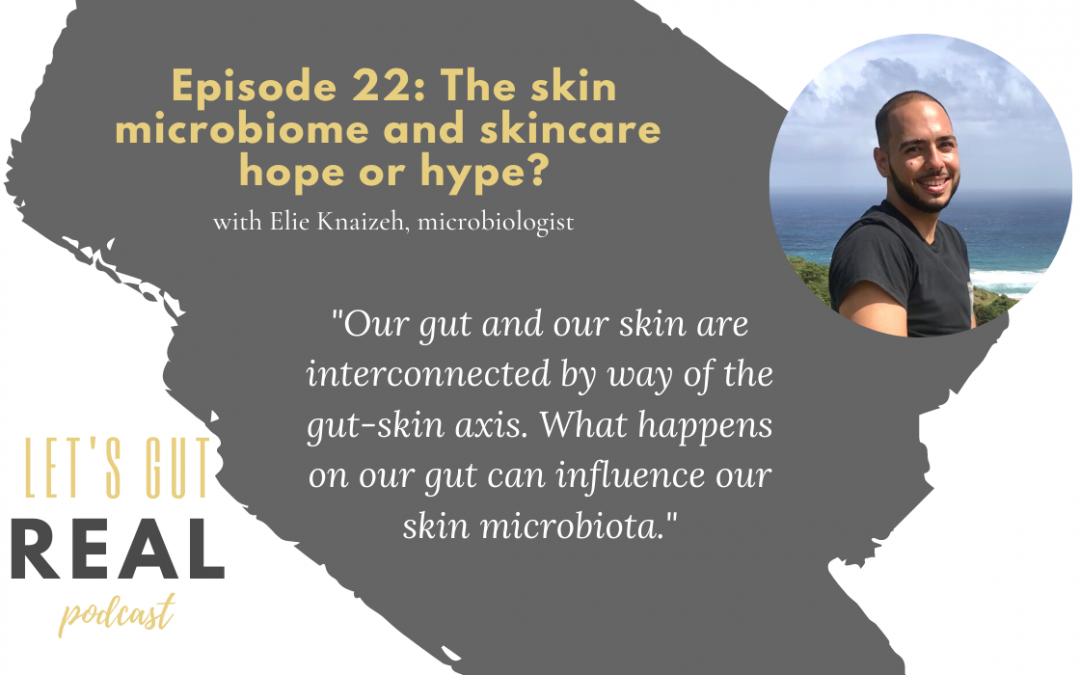 Let's Gut Real Ep. 22:  The skin microbiome and skincare hope or hype?