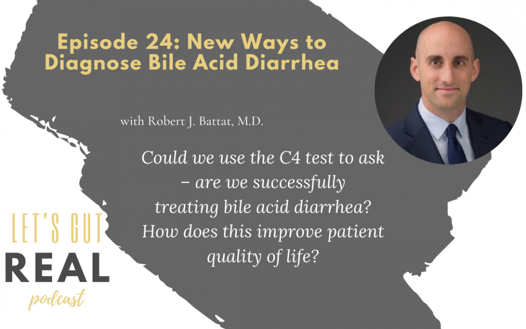 Let's Gut Real Ep. 24: New Ways to Diagnose Bile Acid Diarrhea