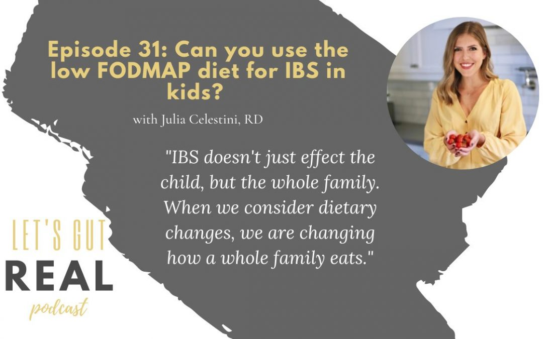 Let's Gut Real Ep. 31: Can you use the low FODMAP diet for IBS in kids?