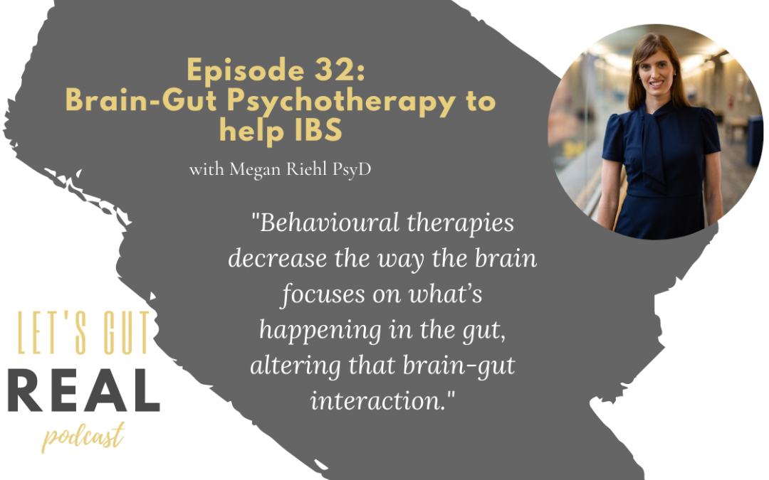 Let's Gut Real Ep. 32: Brain-Gut Psychotherapy to Help IBS